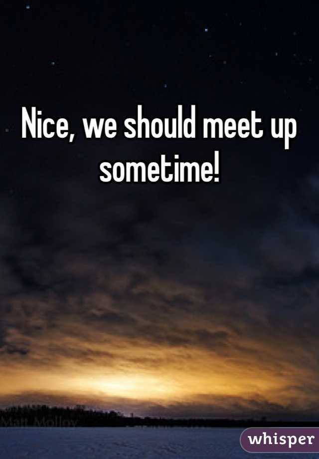 Would You Like To Meet Up Sometime