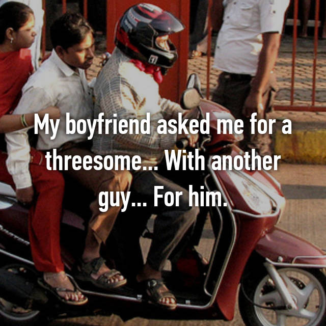 My boyfriend asked me for a threesome... With another guy... For him.