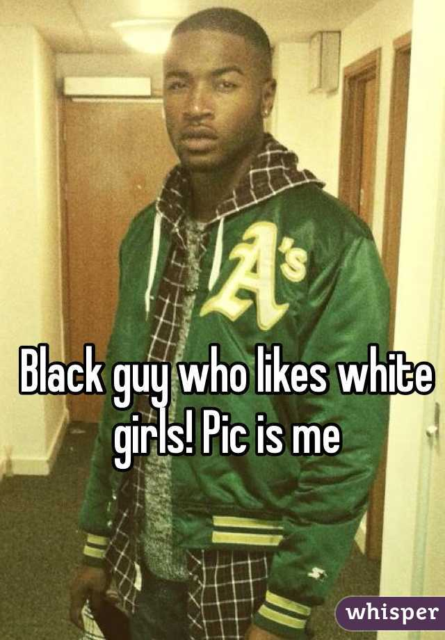 Black guy who likes white girls! Pic is me