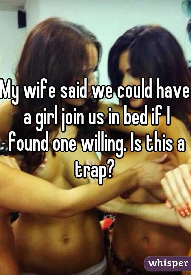 My wife said we could have a girl join us in bed if I found one willing. Is this a trap?