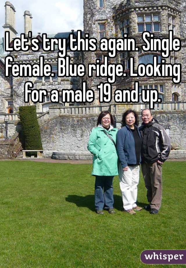 Let's try this again. Single female. Blue ridge. Looking for a male 19 and up.