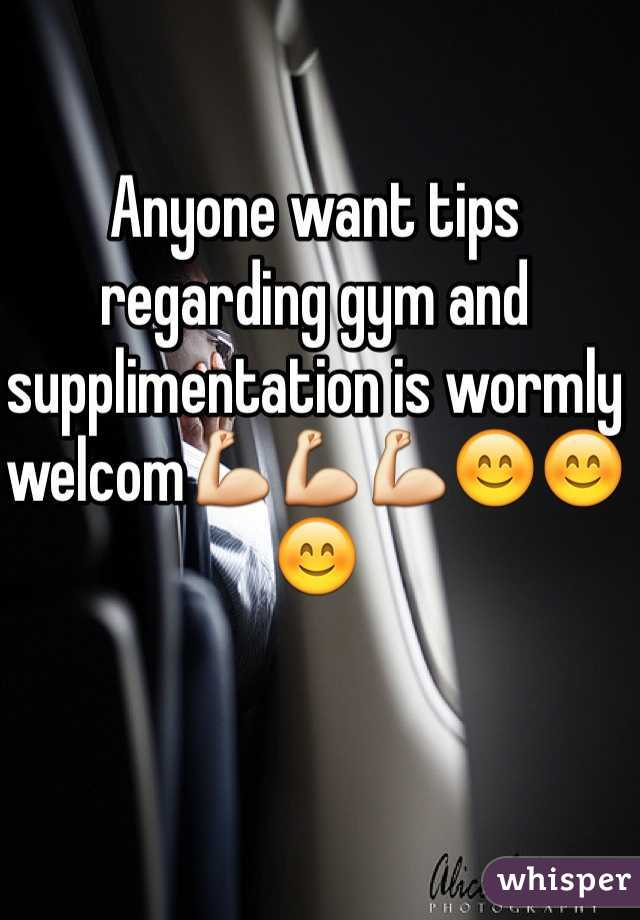 Anyone want tips regarding gym and supplimentation is wormly welcom💪💪💪😊😊😊