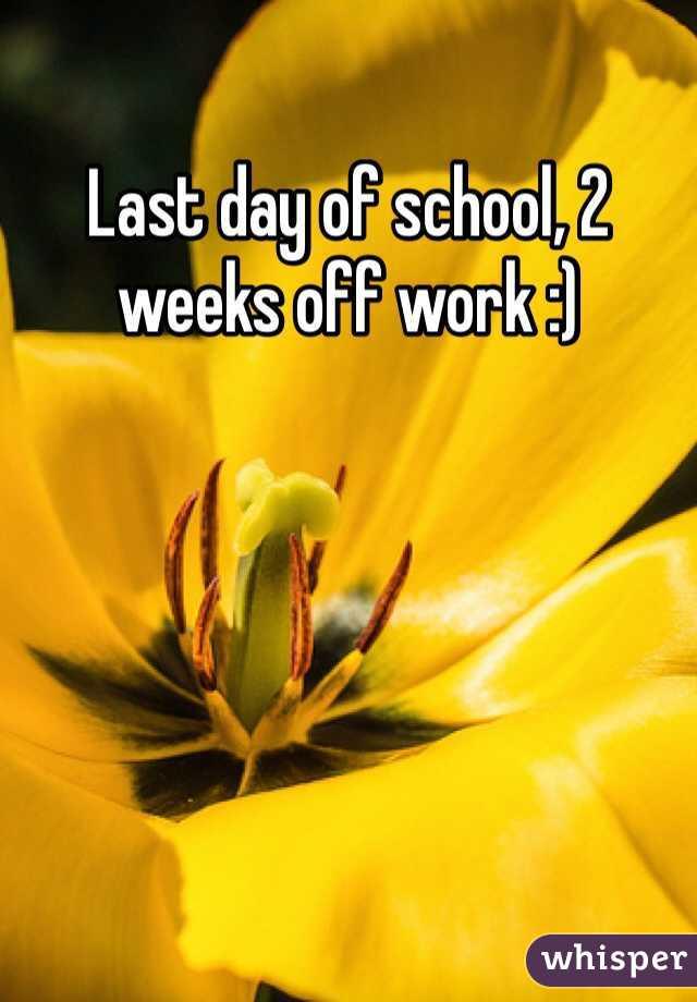 Last day of school, 2 weeks off work :)