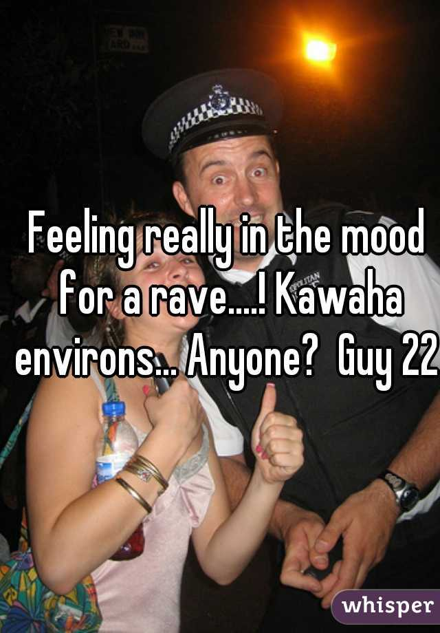 Feeling really in the mood for a rave....! Kawaha environs... Anyone?  Guy 22