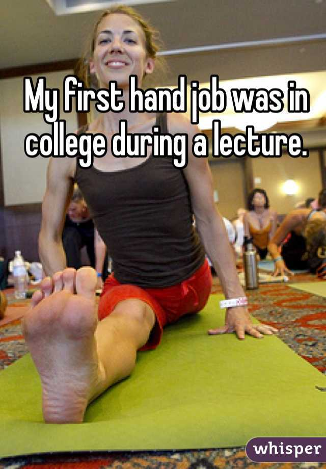 My first hand job was in college during a lecture.