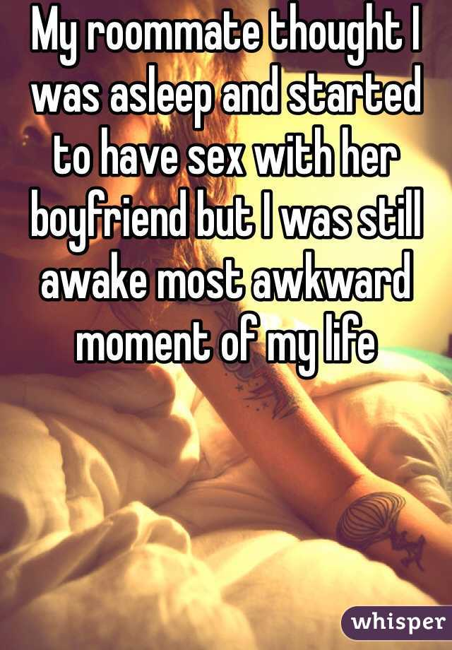 My roommate thought I was asleep and started to have sex with her boyfriend but I was still awake most awkward moment of my life