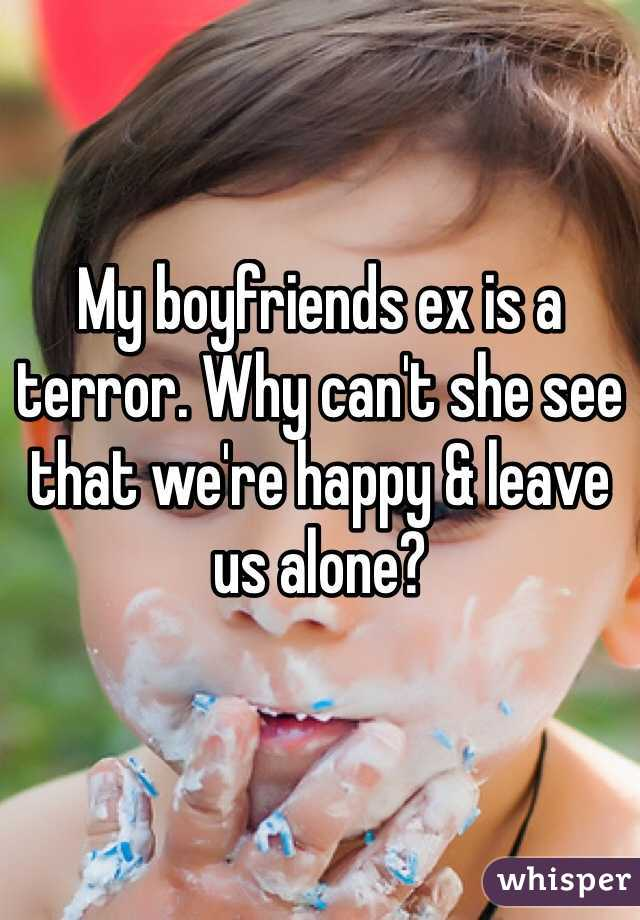 My boyfriends ex is a terror. Why can't she see that we're happy & leave us alone?