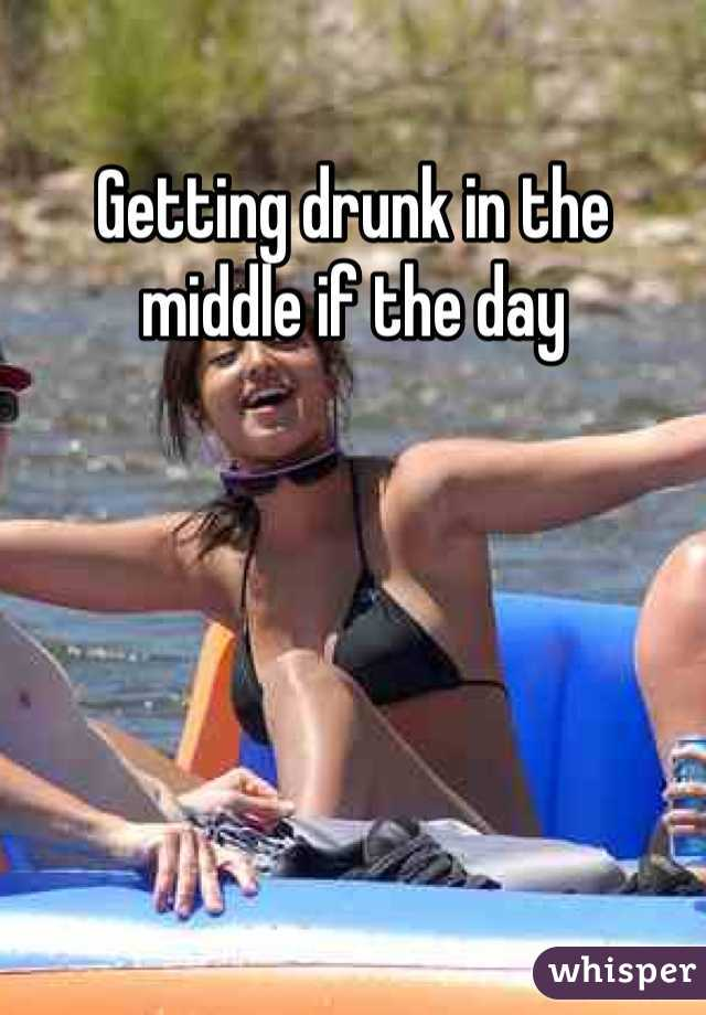 Getting drunk in the middle if the day