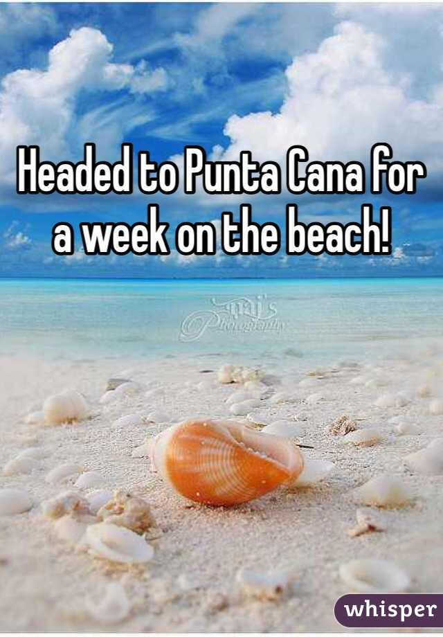 Headed to Punta Cana for a week on the beach!