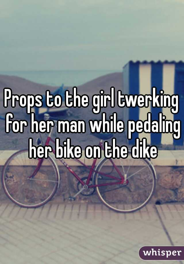 Props to the girl twerking for her man while pedaling her bike on the dike