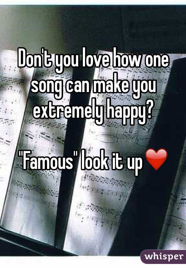 """Don't you love how one song can make you extremely happy?   """"Famous"""" look it up❤️"""