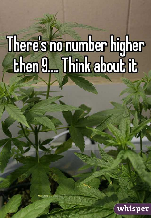 There's no number higher then 9.... Think about it