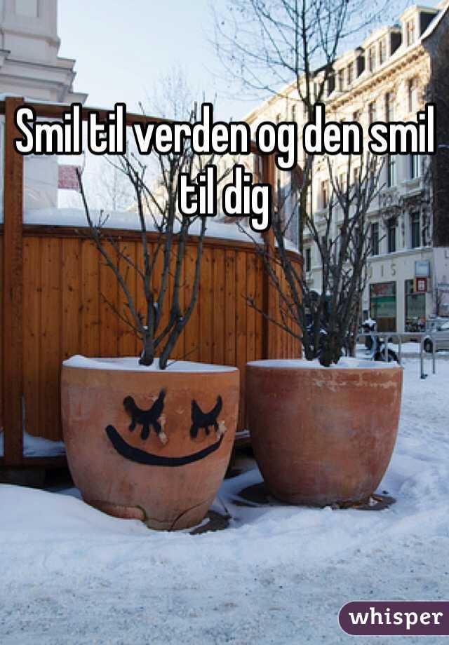 Smil til verden og den smil til dig