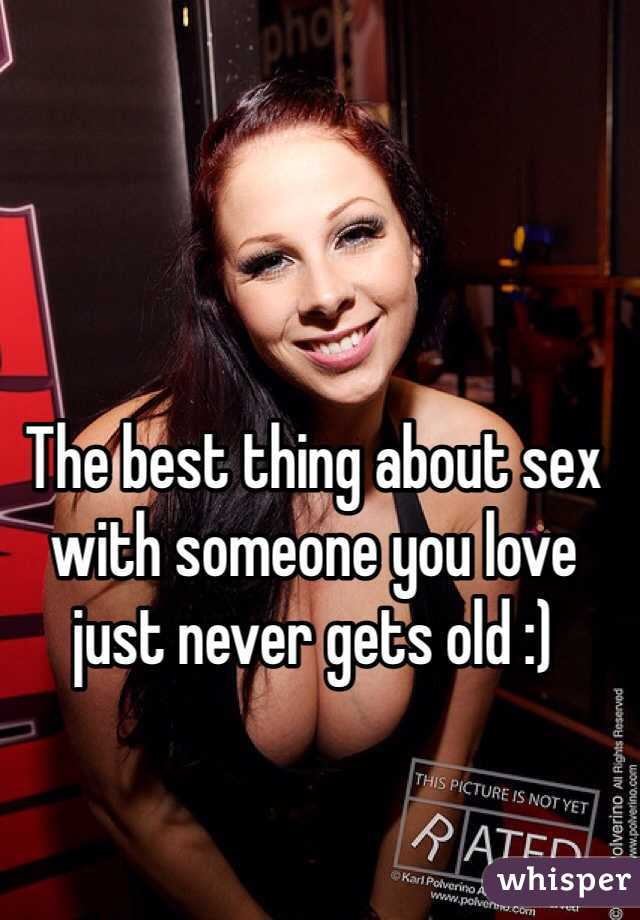 The best thing about sex with someone you love just never gets old :)