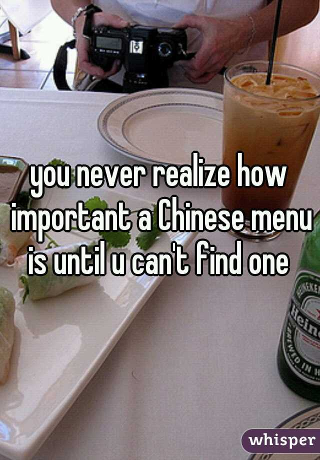 you never realize how important a Chinese menu is until u can't find one