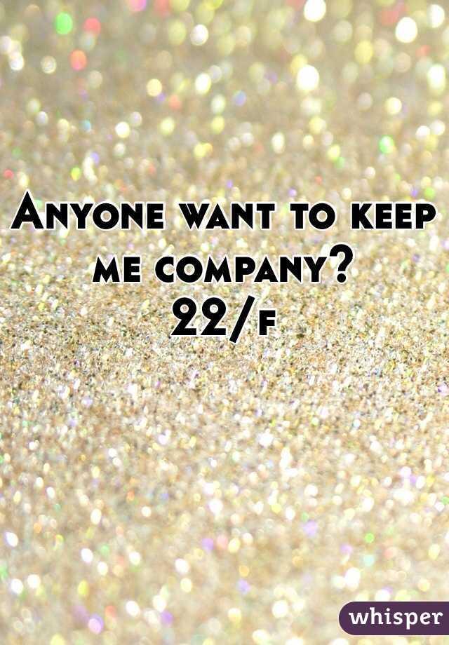 Anyone want to keep me company?  22/f