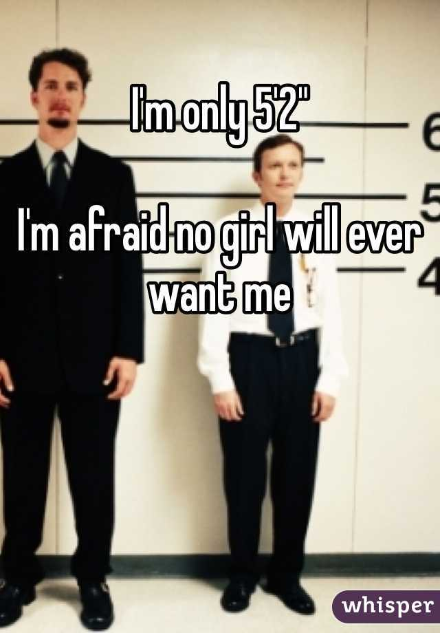"""I'm only 5'2""""  I'm afraid no girl will ever want me"""