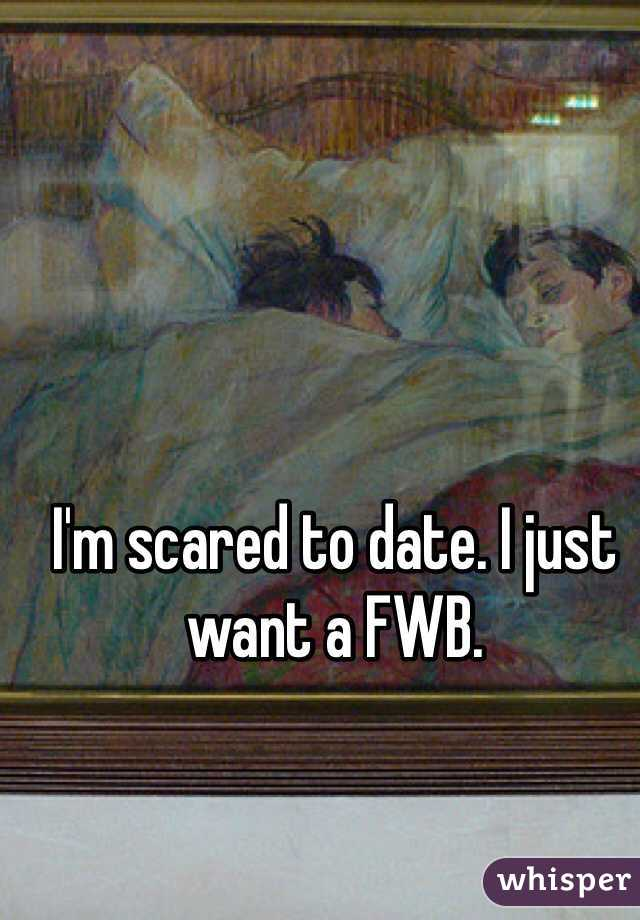 I'm scared to date. I just want a FWB.