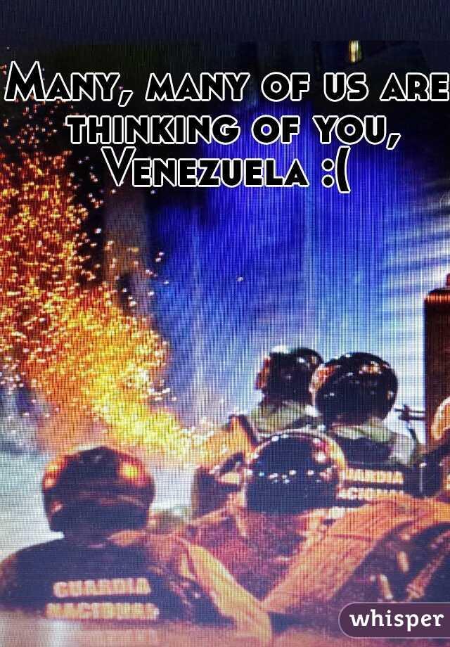 Many, many of us are thinking of you, Venezuela :(