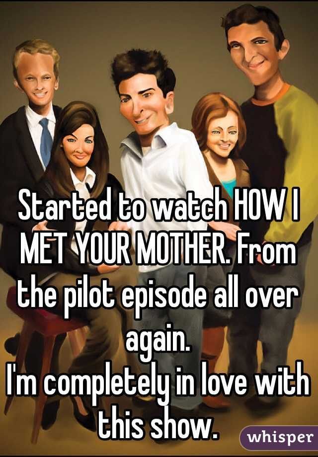 Started to watch HOW I MET YOUR MOTHER. From the pilot episode all over again.  I'm completely in love with this show.