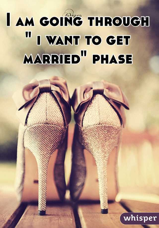 """I am going through """" i want to get married"""" phase"""