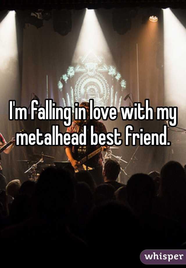 I'm falling in love with my metalhead best friend.