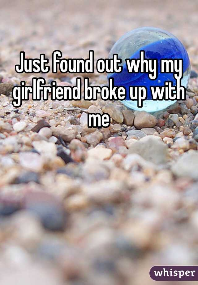 Just found out why my girlfriend broke up with me