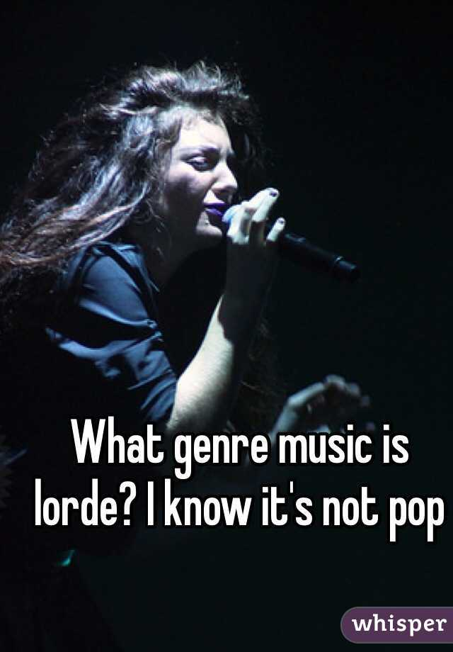 What genre music is lorde? I know it's not pop