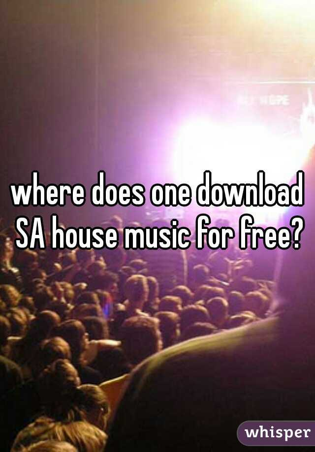 where does one download SA house music for free?