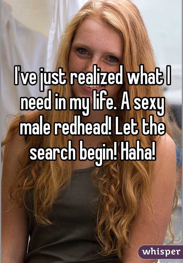 I've just realized what I need in my life. A sexy male redhead! Let the search begin! Haha!