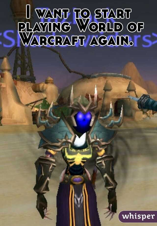 I want to start playing World of Warcraft again.