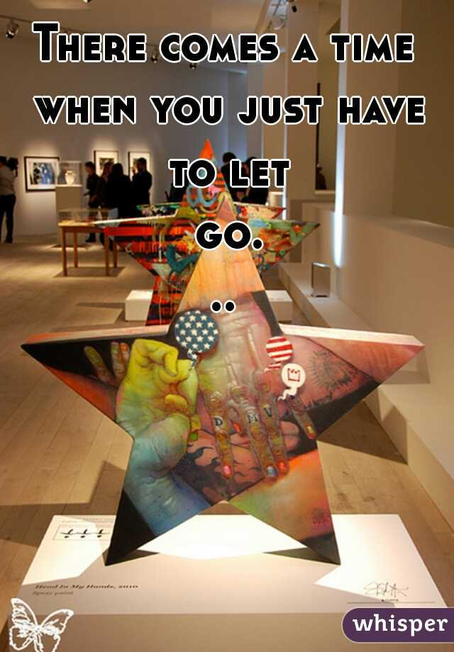 There comes a time when you just have to let go...