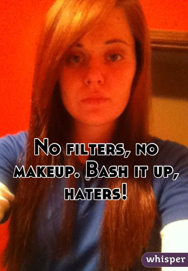 No filters, no makeup. Bash it up, haters!