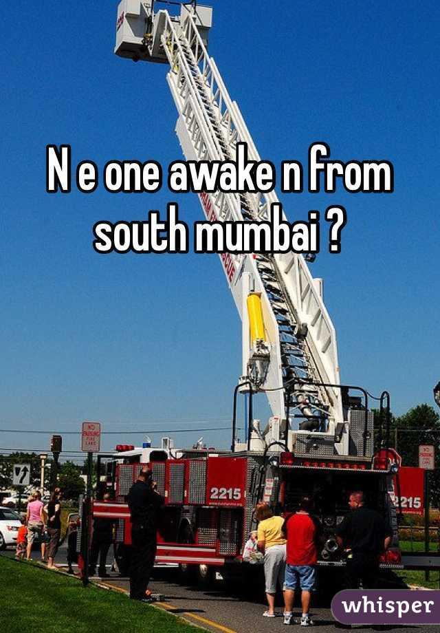 N e one awake n from south mumbai ?