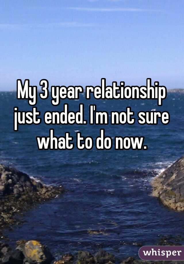 My 3 year relationship just ended. I'm not sure what to do now.