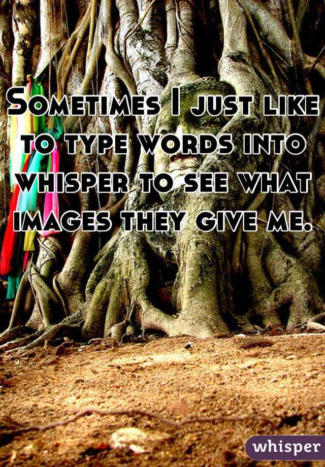 Sometimes I just like to type words into whisper to see what images they give me.