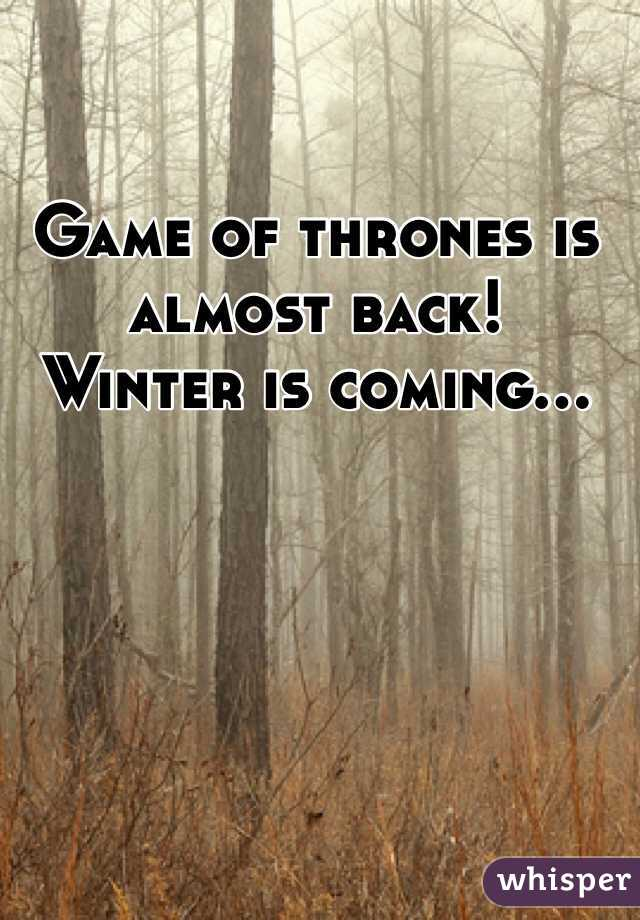 Game of thrones is almost back! Winter is coming...