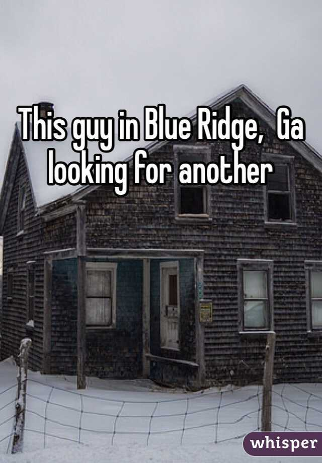This guy in Blue Ridge,  Ga looking for another