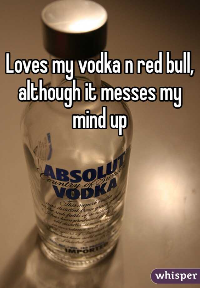 Loves my vodka n red bull, although it messes my mind up