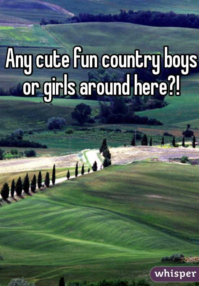 Any cute fun country boys or girls around here?!