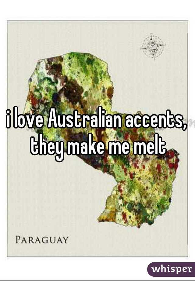 i love Australian accents, they make me melt