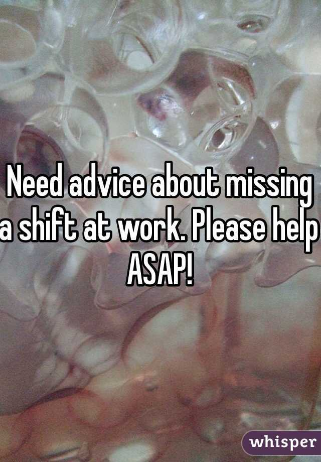 Need advice about missing a shift at work. Please help ASAP!
