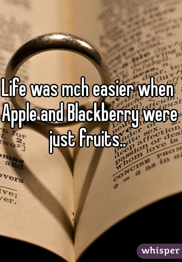 Life was mch easier when Apple and Blackberry were just fruits..