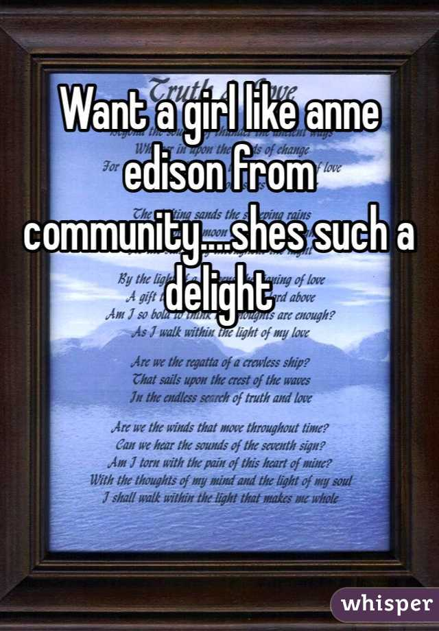 Want a girl like anne edison from community....shes such a delight