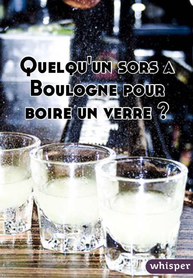 Quelqu'un sors a Boulogne pour boire un verre ?