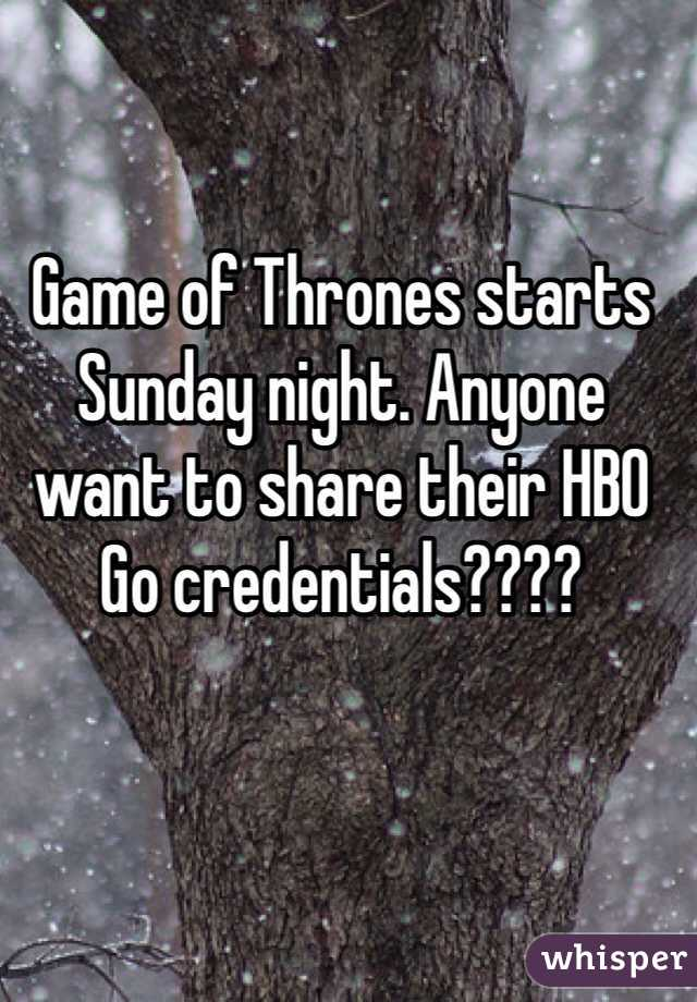 Game of Thrones starts Sunday night. Anyone want to share their HBO Go credentials????