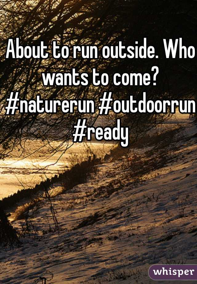 About to run outside. Who wants to come? #naturerun #outdoorrun #ready