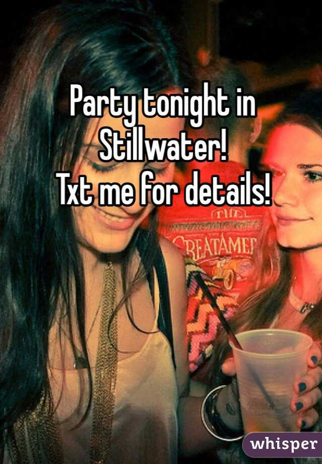 Party tonight in Stillwater!  Txt me for details!