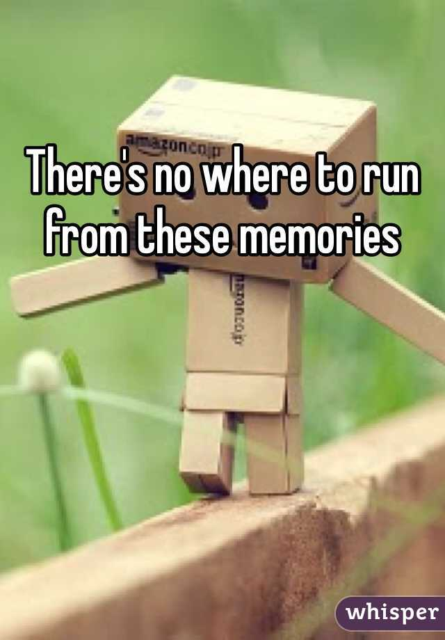 There's no where to run from these memories