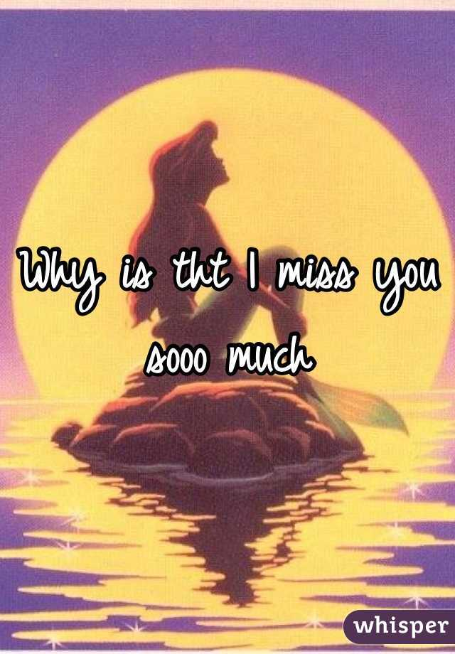 Why is tht I miss you sooo much